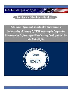 Multilateral - Agreement Amending the Memorandum of Understanding of January 17, 2001 Concerning the Cooperative Framework for Engineering and Manufacturing Development of the Joint Strike Fighter