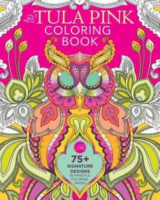 The Tula Pink Coloring Book: 75] Signature Designs in Fanciful Coloring Pages
