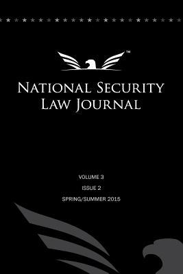 National Security Law Journal - Vol. 3 Issue 2: Spring/Summer 2015