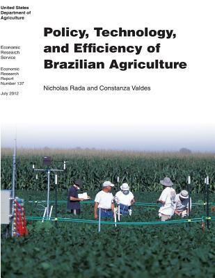 Policy, Technology, and Efficiency of Brazilian Agriculture: Economic Research Report Number 137