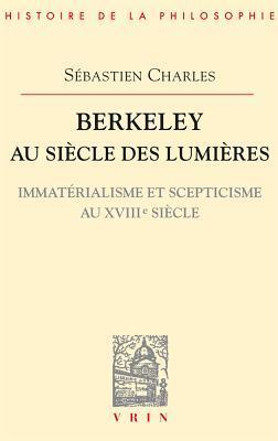 Berkeley au siècle des Lumières: Immaterialisme et scepticisme au XVIIIe siècle