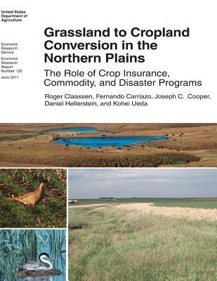 Grassland to Cropland Conversion in the Northern Plains: The Role of Crop Insurance, Commodity, and Disaster Programs: Economic Research Report Number 120