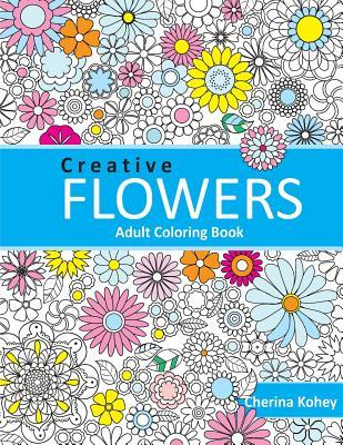Adult Coloring Book: Creative Flowers: Coloring Book Flowers for Relaxation