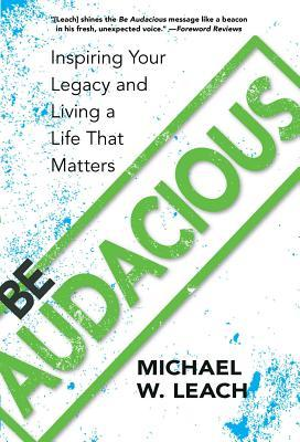 be-audacious-inspiring-your-legacy-and-living-a-life-that-matters