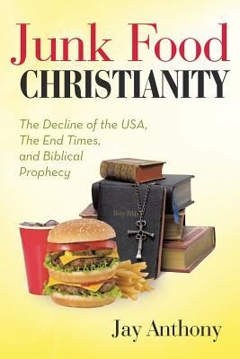 Junk Food Christianity: The Decline of the USA, the End Times, and Biblical Prophecy