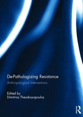De-Pathologizing Resistance: Anthropological Interventions