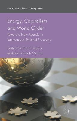 Energy, Capitalism and World Order: Toward a New Agenda in International Political Economy