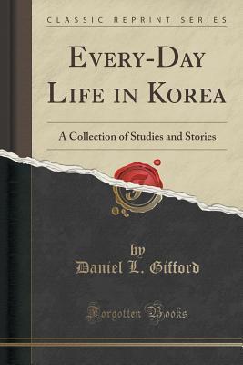 Téléchargement gratuit de manuels pdf Every-Day Life in Korea: A Collection of Studies and Stories (Classic Reprint) 1330583957 by Daniel L Gifford ePub