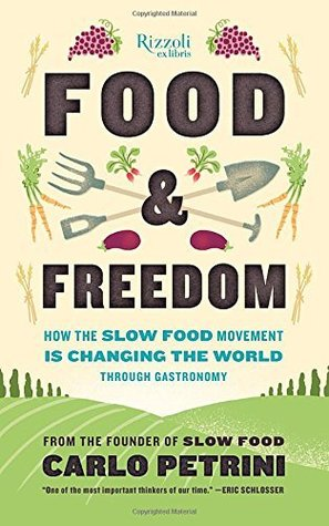 Food & Freedom: How the Slow Food Movement Is Creating Change Around the World Through Gastronomy