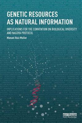 Genetic Resources as Natural Information: Implications for the Convention on Biological Diversity and Nagoya Protocol
