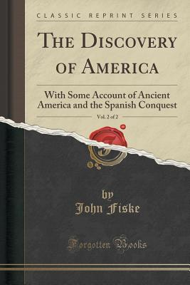 The Discovery of America, Vol. 2 of 2: With Some Account of Ancient America and the Spanish Conquest