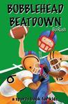 Bobblehead Beatdown by Bo Rush