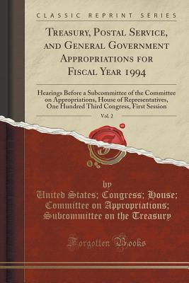 Treasury, Postal Service, and General Government Appropriations for Fiscal Year 1994, Vol. 2: Hearings Before a Subcommittee of the Committee on Appropriations, House of Representatives, One Hundred Third Congress, First Session