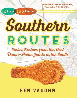 Southern Routes: Secret Recipes from the Best Down-Home Joints in the South