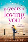 The Years of Loving You by Ella Harper
