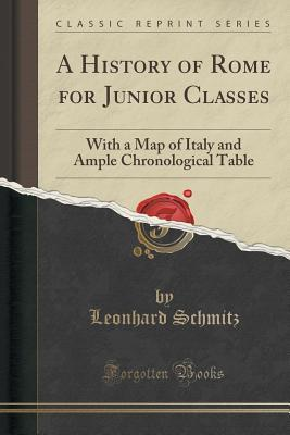A History of Rome for Junior Classes: With a Map of Italy and Ample Chronological Table
