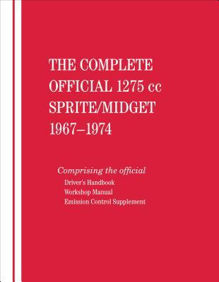 The Complete Official 1275cc Austin-Healey Sprite / MG Midget: 1967, 1968, 1969, 1970, 1971, 1972, 1973, 1974: Includes Driver's Handbook and Workshop Manual