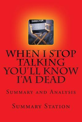 """When I Stop Talking You?ll Know I?m Dead - Summary: Summary and Analysis of Jerry Weintraub's """"When I Stop Talking You'll Know I'm Dead: Useful Stories from a Persuasive Man"""""""
