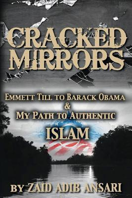 Cracked Mirrors: Emmett Till to Barack Obama and My Path to Authentic Islam