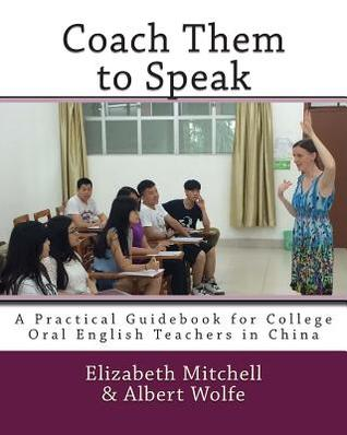 Coach Them to Speak: A Practical Guidebook for College Oral English Teachers in China
