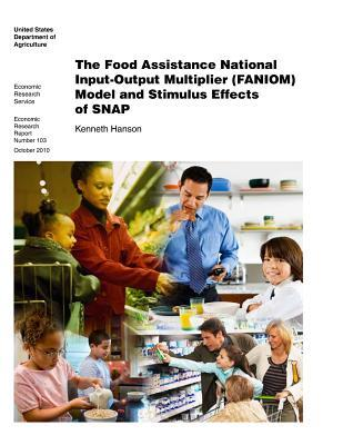 The Food Assistance National Input-Output Multiplier (Faniom) Model and Stimulus Effects of Snap: Economic Research Report Number 103