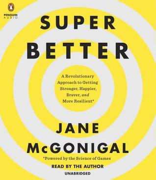SuperBetter: A Revolutionary Approach to Getting Stronger, Happier, Braver and More Resilient - Powered by the Science of Games