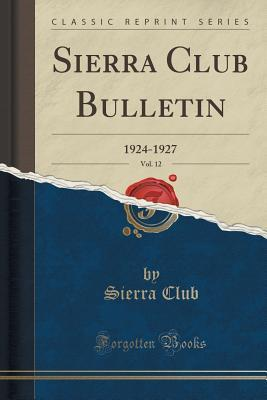 Sierra Club Bulletin, Vol. 12: 1924-1927