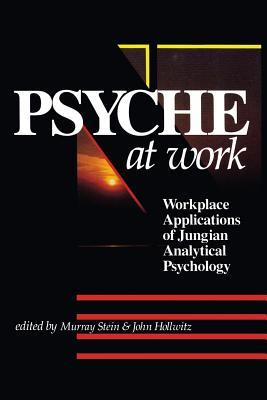 The Psyche at Work: Workplace Applications of Jungian Analytical Psychology [Paperback]