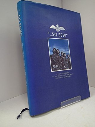SO FEW: A FOLIO DEDICATED TO ALL WHO FOUGHT AND WON THE BATTLE OF BRITAIN 10TH JULY - 31ST OCTOBER 1940.
