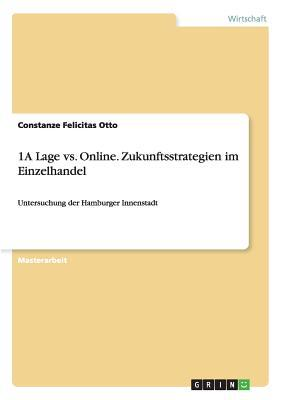 1a Lage vs. Online. Zukunftsstrategien Im Einzelhandel by Constanze Felicitas Otto