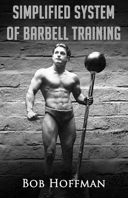 Bob Hoffman's Simplified System of Barbell Training: