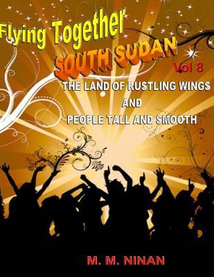 South Sudan: The Land of Rustling Wings and People Tall and Smooth