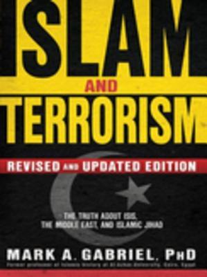 Islam and Terrorism (Revised and Updated Edition): The Truth about Isis, the Middle East and Islamic Jihad