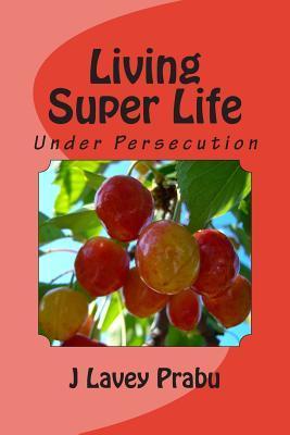 Living Super Life: Under Persecution
