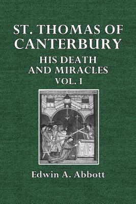St. Thomas of Canterbury: His Death and Miracles Vol. I