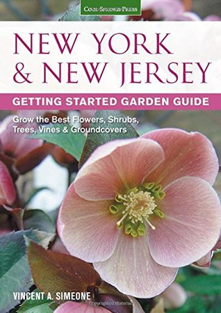 New York New Jersey Getting Started Garden Guide: Grow the Best Flowers, Shrubs, Trees, Vines Groundcovers