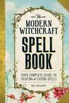 The Modern Witchcraft Spell Book by Skye Alexander