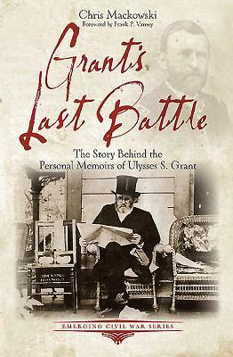 Grant's Last Battle: The Story Behind the Personal Memoirs of Ulysses S. Grant