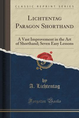 Lichtentag Paragon Shorthand: A Vast Improvement in the Art of Shorthand; Seven Easy Lessons