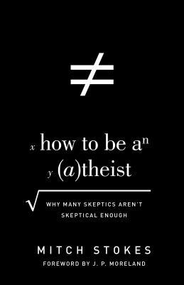 How to Be an (A)theist by Mitch Stokes