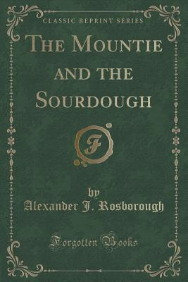 The Mountie and the Sourdough (Classic Reprint)