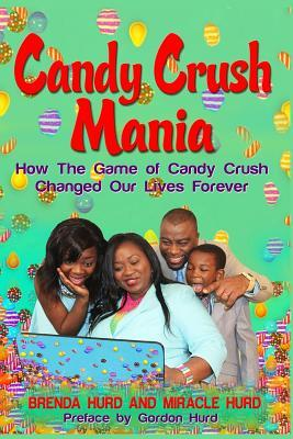 Candy Crush Mania: How the Game of Candy Crush Changed Our Lives Forever