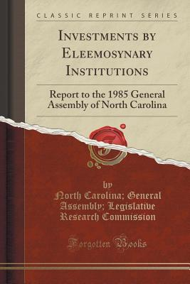Investments by Eleemosynary Institutions: Report to the 1985 General Assembly of North Carolina