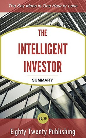 The Intelligent Investor by Benjamin Graham: Summary of the Key Ideas in One Hour or Less