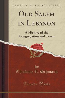 Old Salem in Lebanon: A History of the Congregation and Town