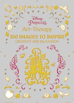 Art of Coloring Disney Princess: 100 Images to Inspire Creativity and Relaxation by Catherine Saunier-Talec