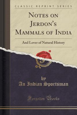 Notes on Jerdon's Mammals of India: And Lover of Natural History
