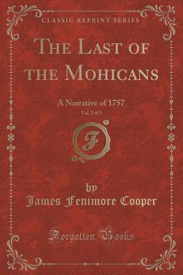 The Last of the Mohicans, Vol. 3 of 3: A Narrative of 1757