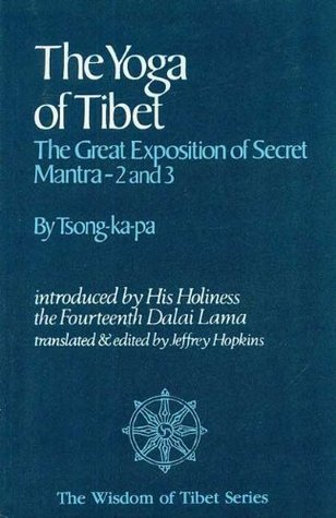 The Yoga of Tibet: The Great Exposition of Secret Mantra 2 and 3 (Wisdom of Tibet series, #4)
