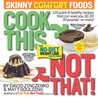Cook This, Not That!: Skinny Comfort Foods